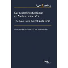 Der neulateinische Roman als Medium seiner Zeit/ The Neo-Latin Novel in its Time