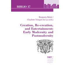 Creation, Re-creation, and Entertainment: Early Modernity and Postmodernity