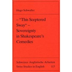 """-""""This Sceptered Sway""""- Sovereignty in Shakespeare's Comedies"""