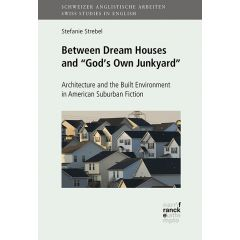 """Between Dream Houses and """"God's Own Junkyard"""": Architecture and the Built Environment in American Suburban Fiction"""